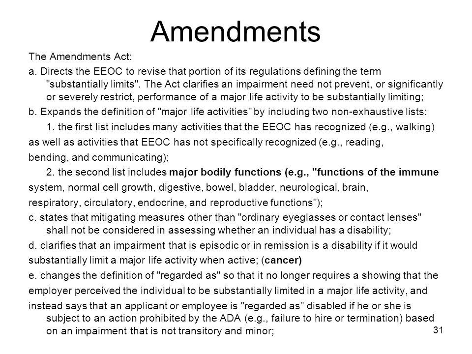 31 Amendments The Amendments Act: a. Directs the EEOC to revise that portion of its regulations defining the term