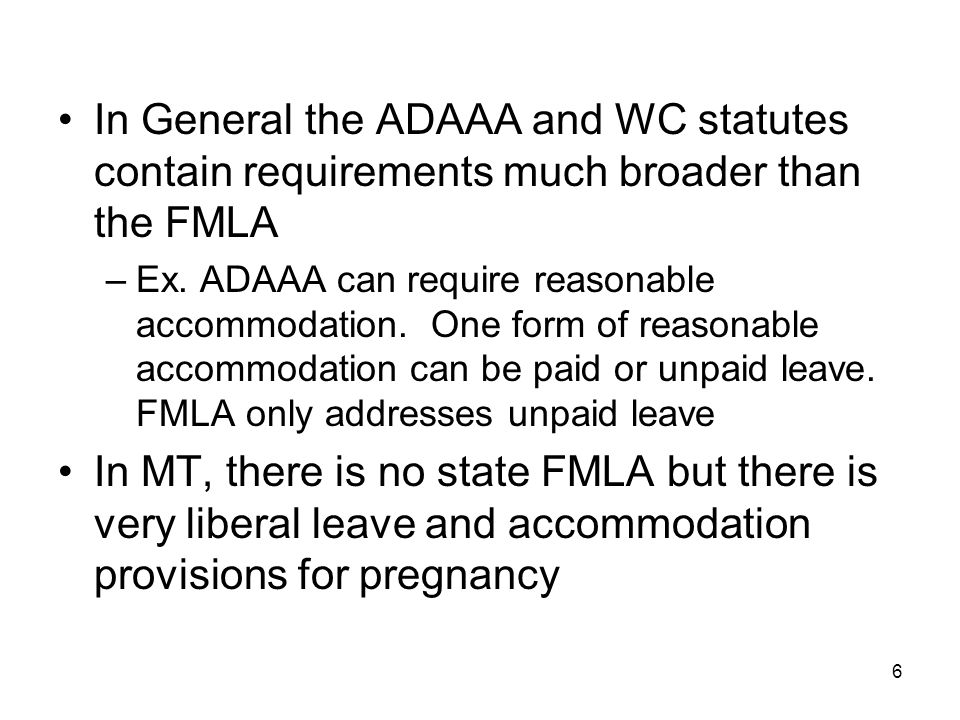 In General the ADAAA and WC statutes contain requirements much broader than the FMLA –Ex.