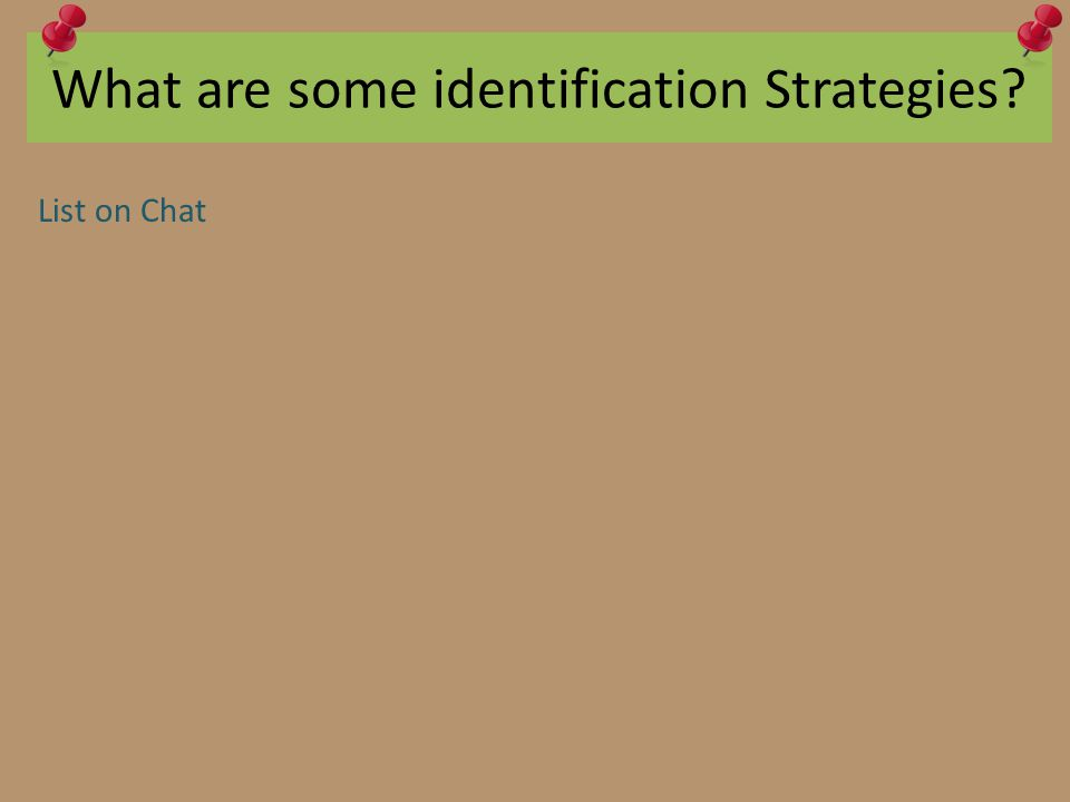 What are some identification Strategies? List on Chat