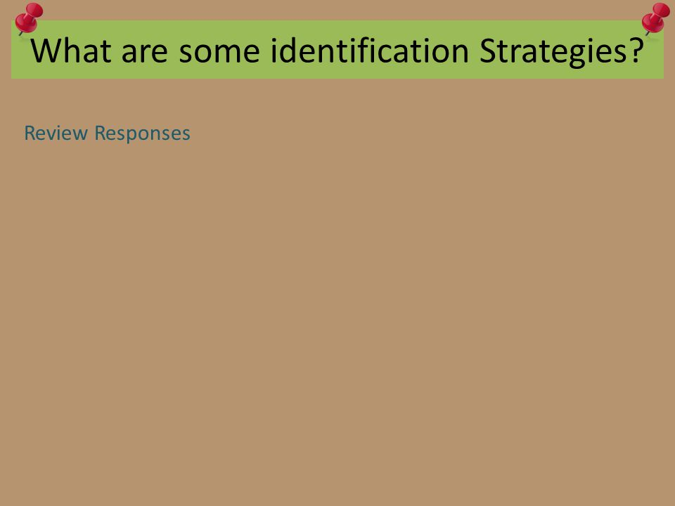 What are some identification Strategies? Review Responses