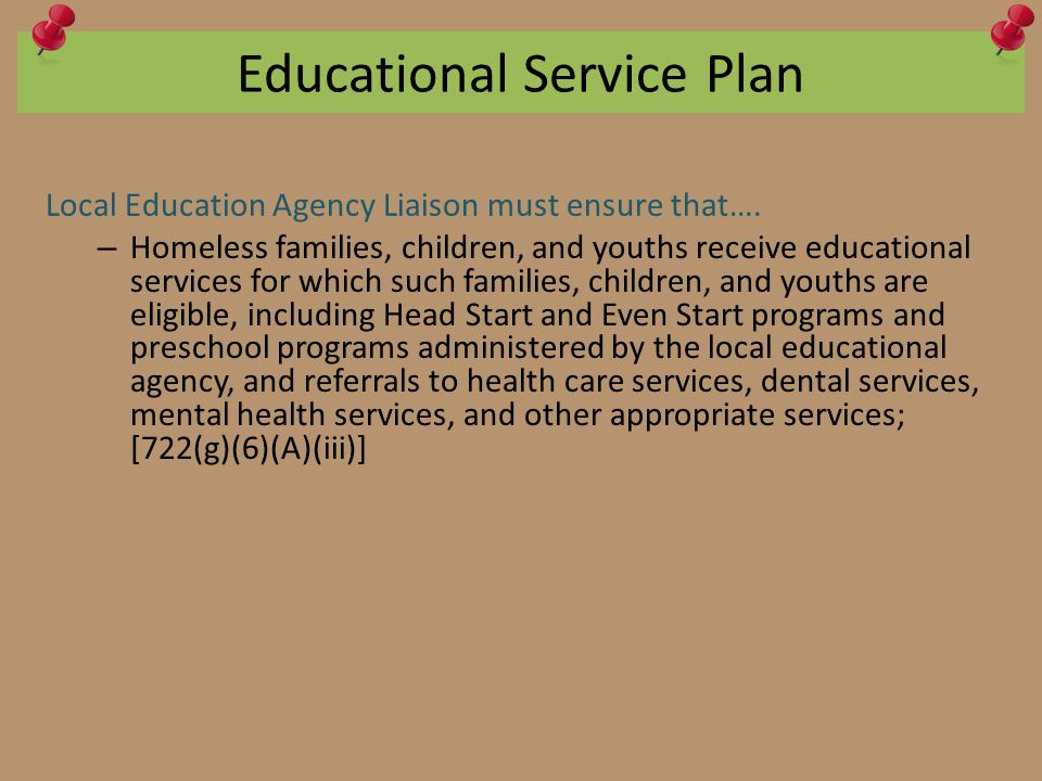 Educational Service Plan Local Education Agency Liaison must ensure that….