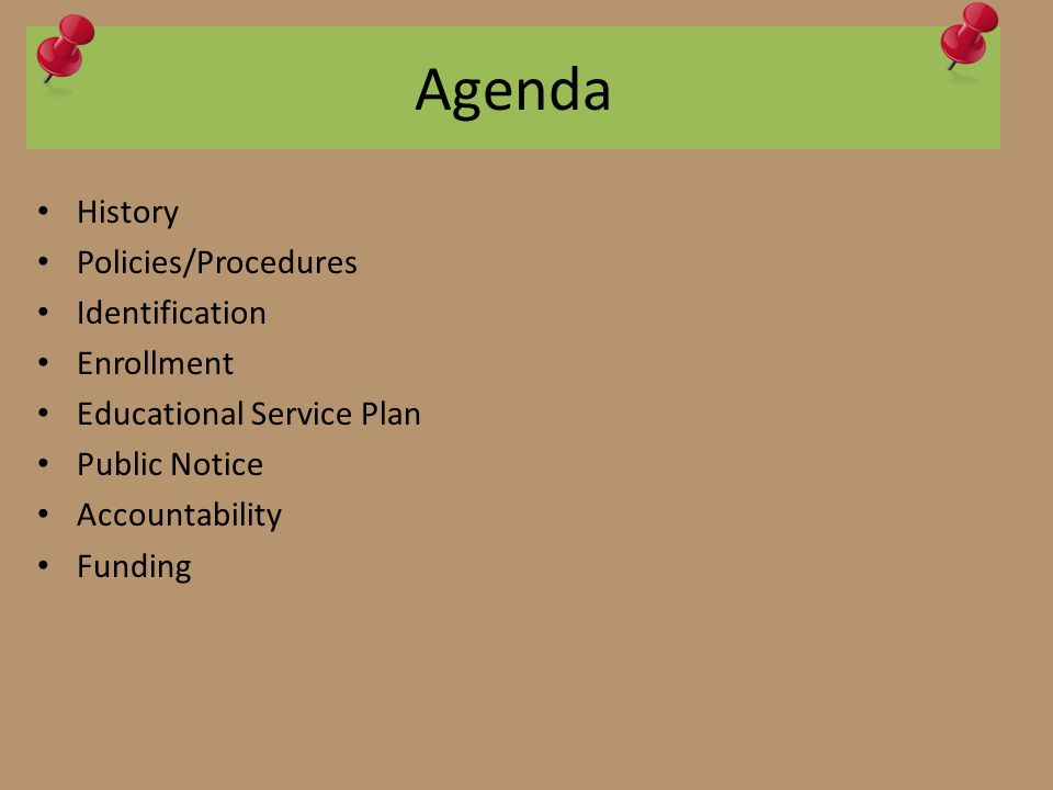 Agenda History Policies/Procedures Identification Enrollment Educational Service Plan Public Notice Accountability Funding