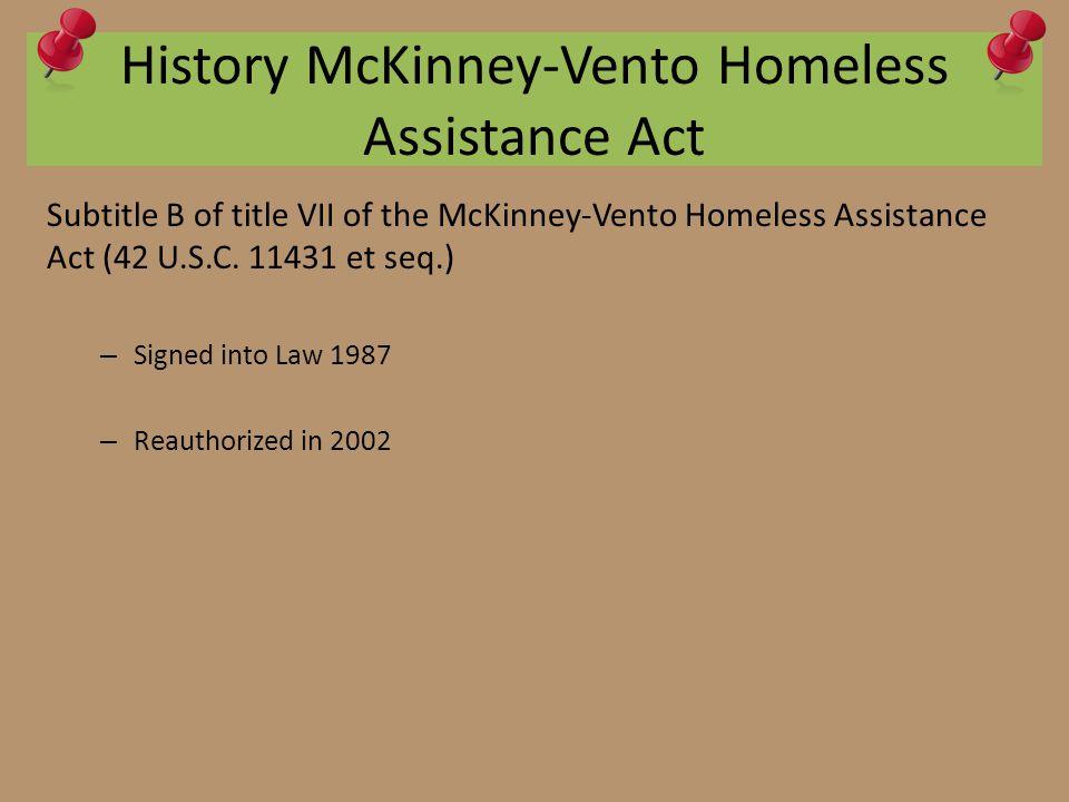 History McKinney-Vento Homeless Assistance Act Subtitle B of title VII of the McKinney-Vento Homeless Assistance Act (42 U.S.C.