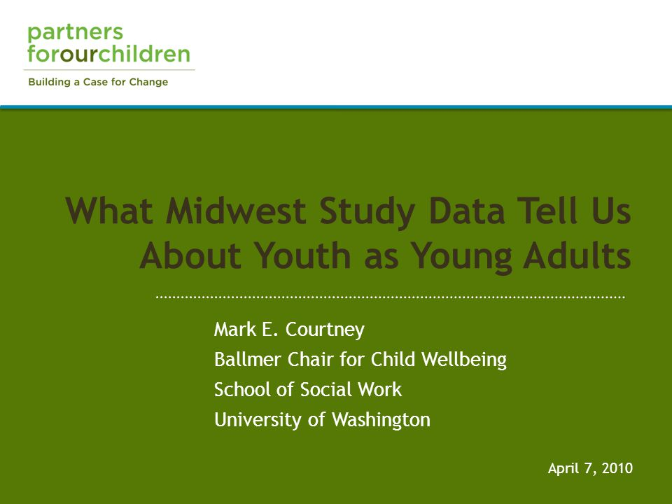 What Midwest Study Data Tell Us About Youth as Young Adults April 7, 2010 Mark E.