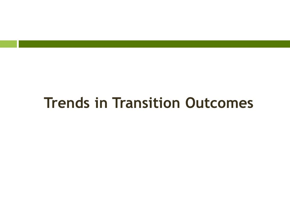 Trends in Transition Outcomes