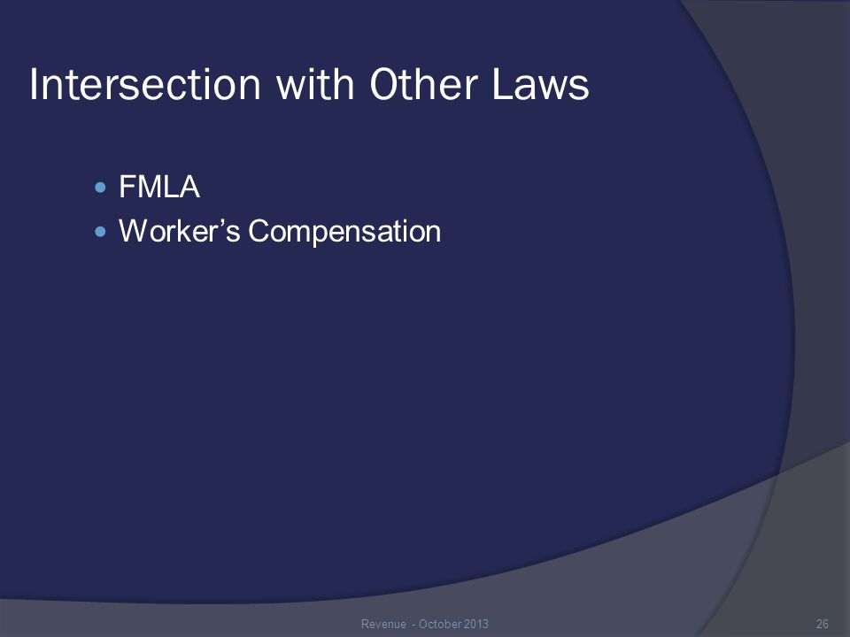 Intersection with Other Laws FMLA Worker's Compensation 26Revenue - October 2013