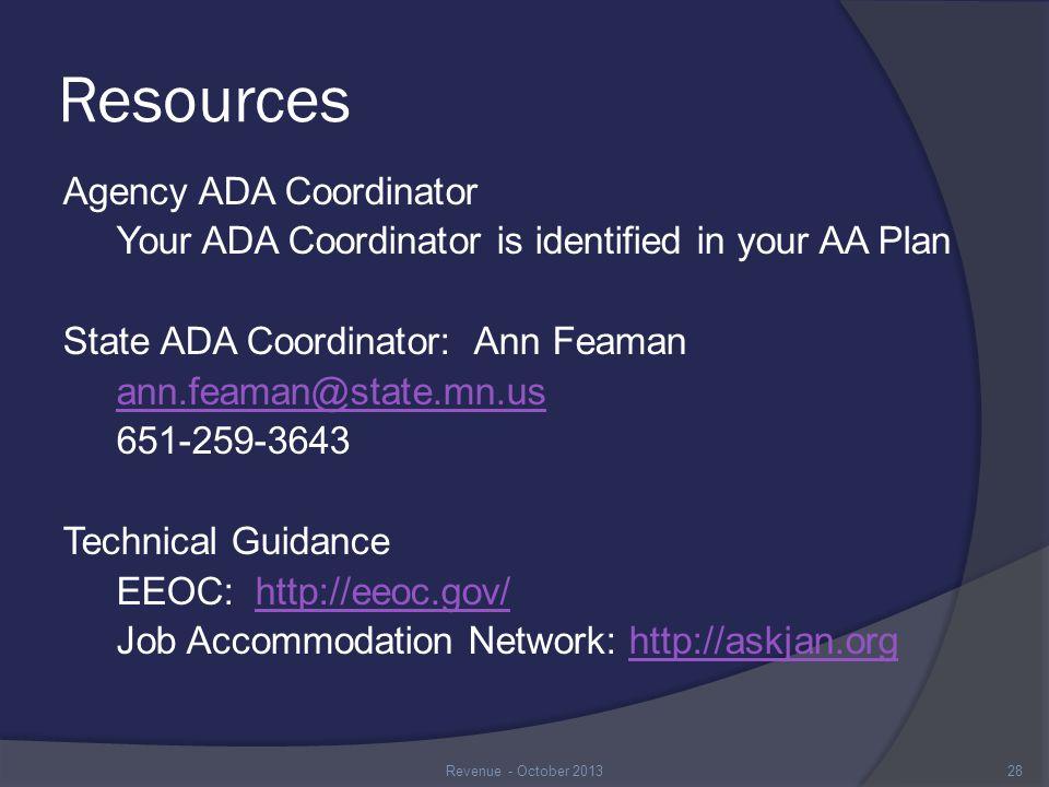 Resources Agency ADA Coordinator Your ADA Coordinator is identified in your AA Plan State ADA Coordinator: Ann Feaman ann.feaman@state.mn.us 651-259-3643 Technical Guidance EEOC: http://eeoc.gov/http://eeoc.gov/ Job Accommodation Network: http://askjan.orghttp://askjan.org 28Revenue - October 2013