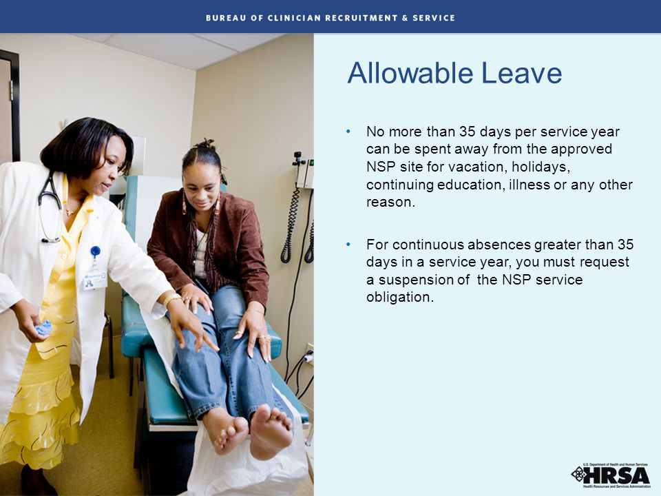 Allowable Leave No more than 35 days per service year can be spent away from the approved NSP site for vacation, holidays, continuing education, illness or any other reason.