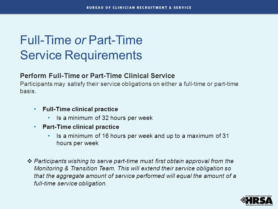 Full-Time or Part-Time Service Requirements Perform Full-Time or Part-Time Clinical Service Participants may satisfy their service obligations on either a full-time or part-time basis.