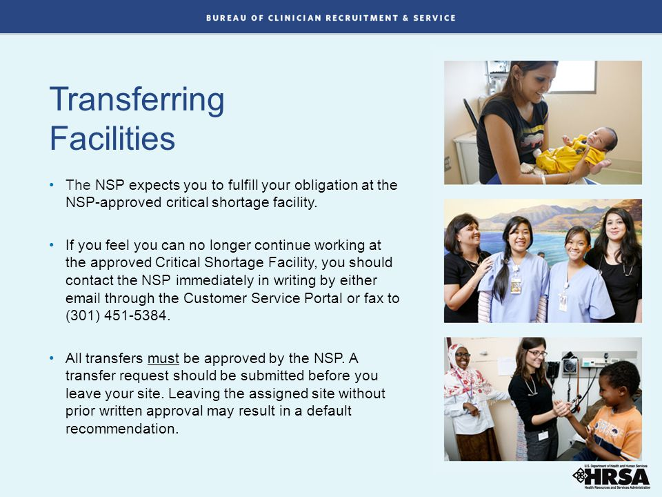 Transferring Facilities The NSP expects you to fulfill your obligation at the NSP-approved critical shortage facility.