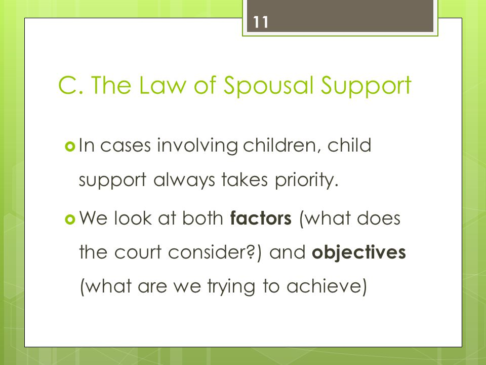 C. The Law of Spousal Support  In cases involving children, child support always takes priority.