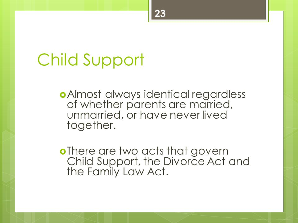 Child Support  Almost always identical regardless of whether parents are married, unmarried, or have never lived together.