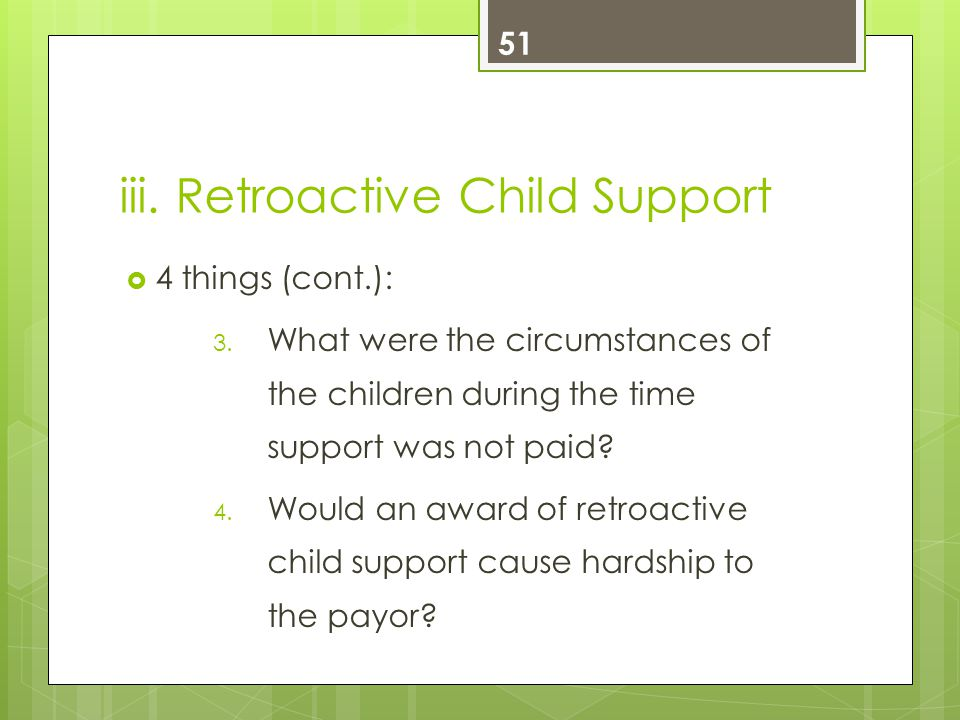 iii. Retroactive Child Support  4 things (cont.): 3.