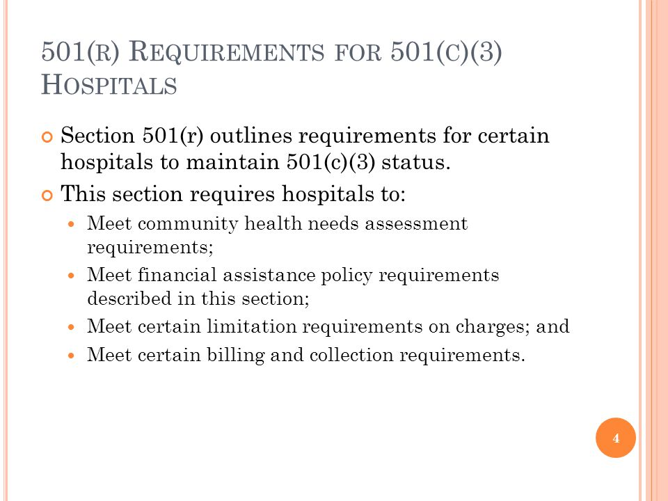501( R ) R EQUIREMENTS FOR 501( C )(3) H OSPITALS Section 501(r) outlines requirements for certain hospitals to maintain 501(c)(3) status.