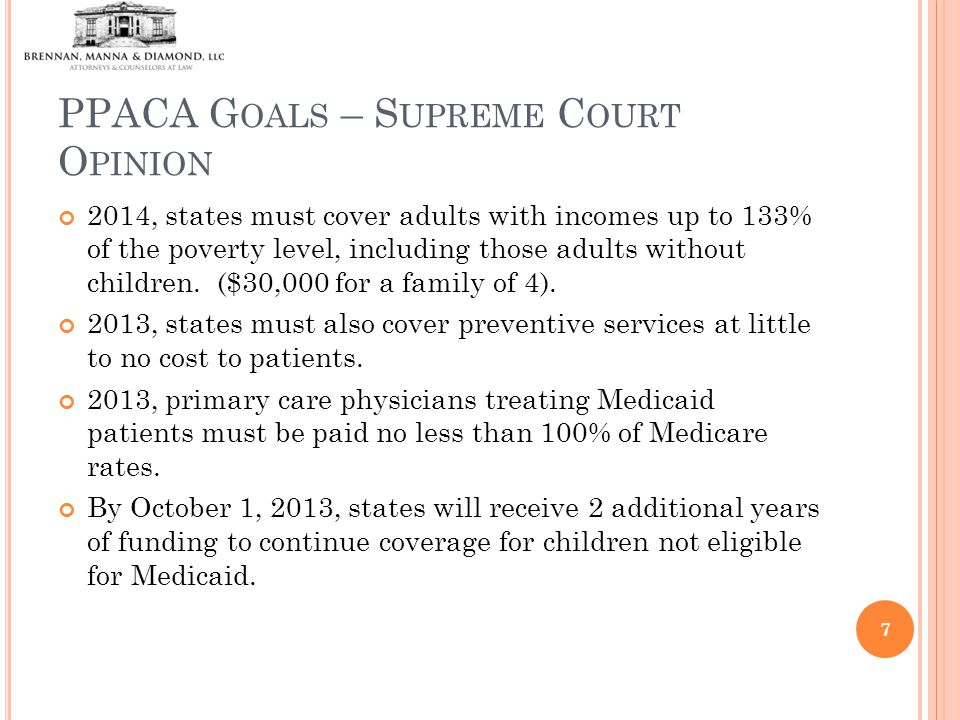 PPACA G OALS – S UPREME C OURT O PINION 2014, states must cover adults with incomes up to 133% of the poverty level, including those adults without children.
