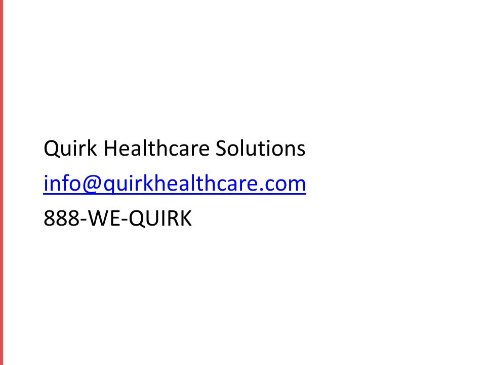 Quirk Healthcare Solutions info@quirkhealthcare.com 888-WE-QUIRK