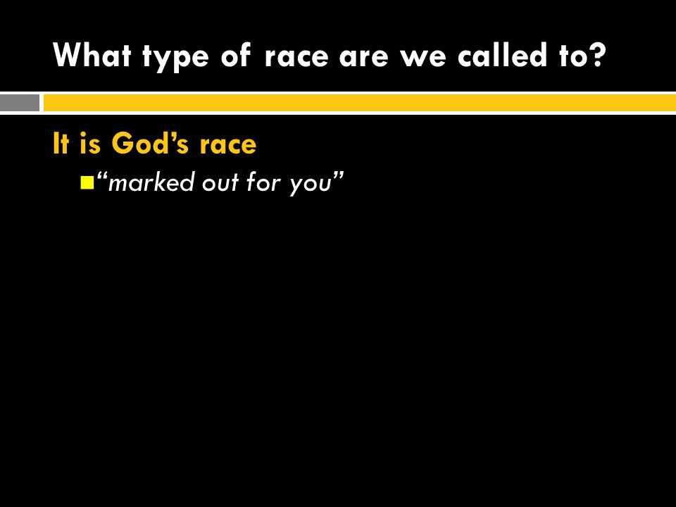 "What type of race are we called to? It is God's race ""marked out for you"""