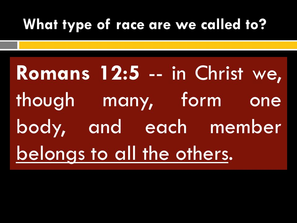 "What type of race are we called to? It is God's race It has a beginning It is like a relay race It is a group race ""let us run"" Romans 12:5 -- in Chri"