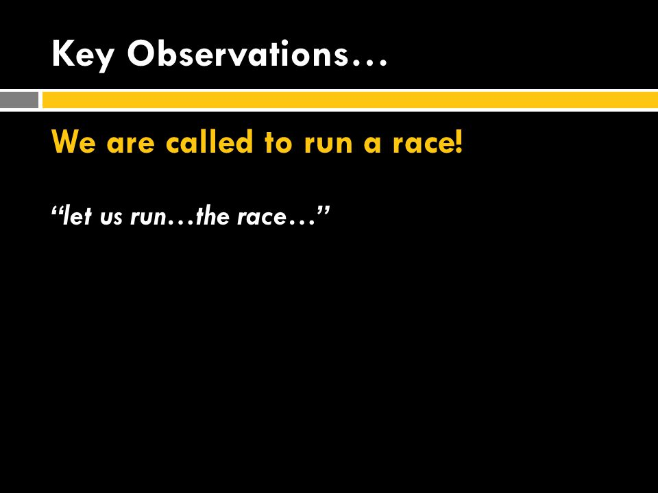 "Key Observations… We are called to run a race! ""let us run…the race…"""