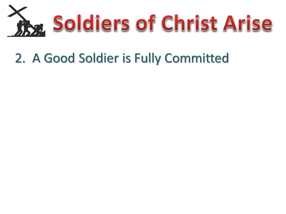 2. A Good Soldier is Fully Committed