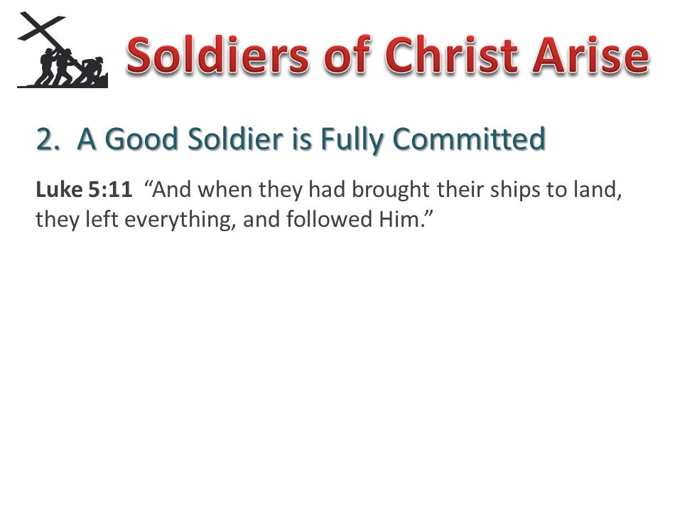 Luke 5:11 And when they had brought their ships to land, they left everything, and followed Him.