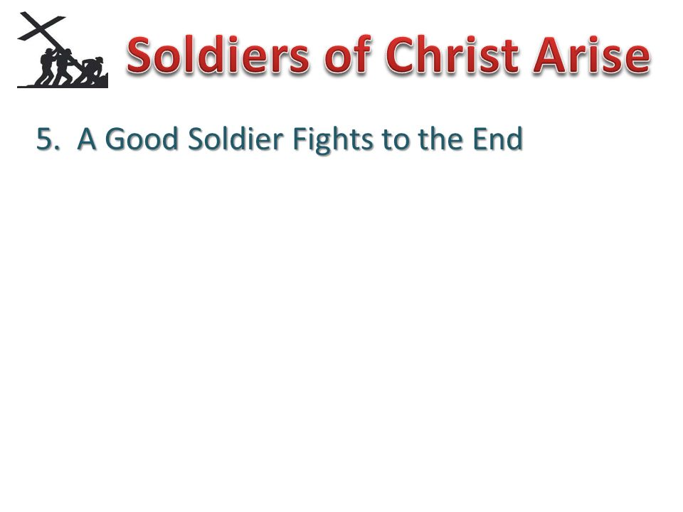 5. A Good Soldier Fights to the End