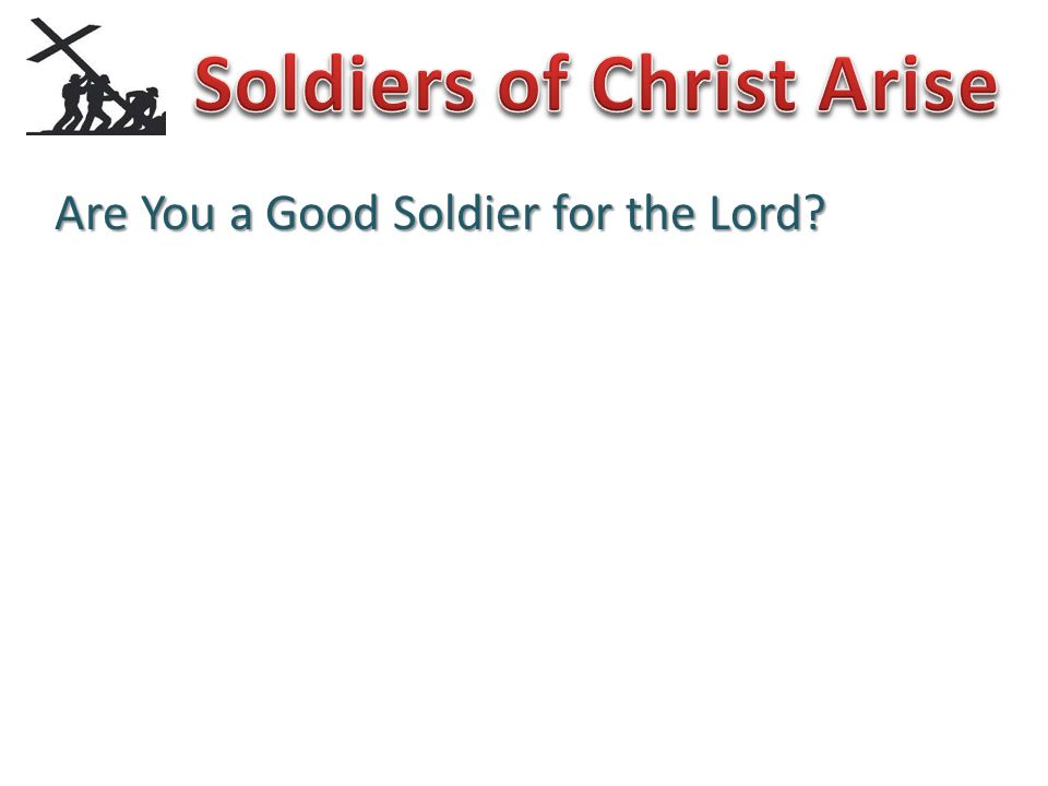 Are You a Good Soldier for the Lord?