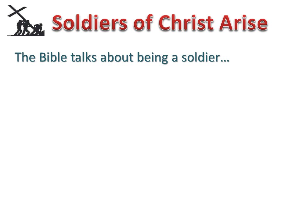 2 Timothy 2:3 You therefore must endure hardship as a good soldier of Jesus Christ.