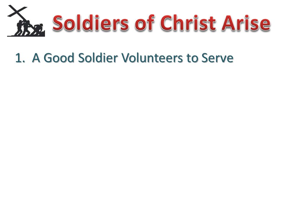 1. A Good Soldier Volunteers to Serve