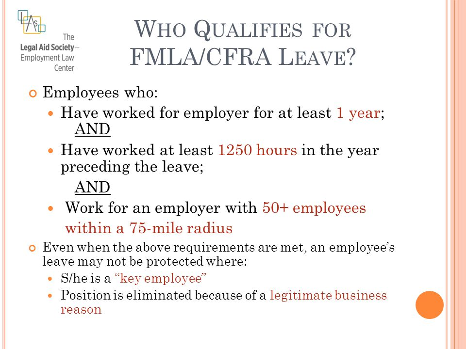 W HO Q UALIFIES FOR FMLA/CFRA L EAVE .