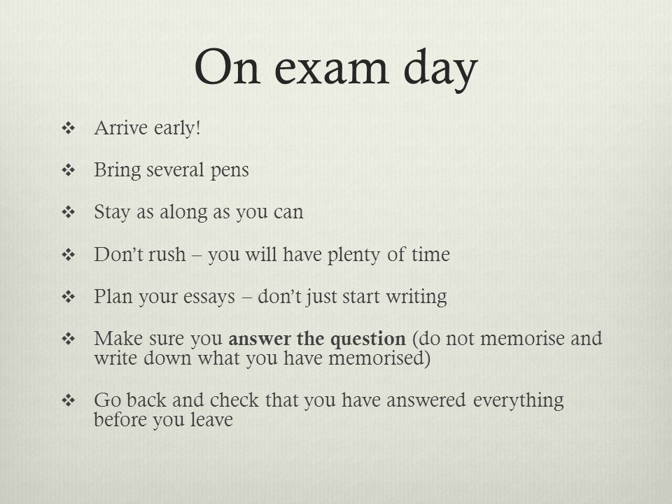 On exam day  Arrive early.