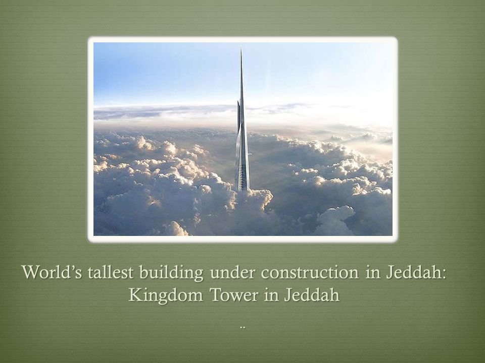 World's tallest building under construction in Jeddah: Kingdom Tower in Jeddah..