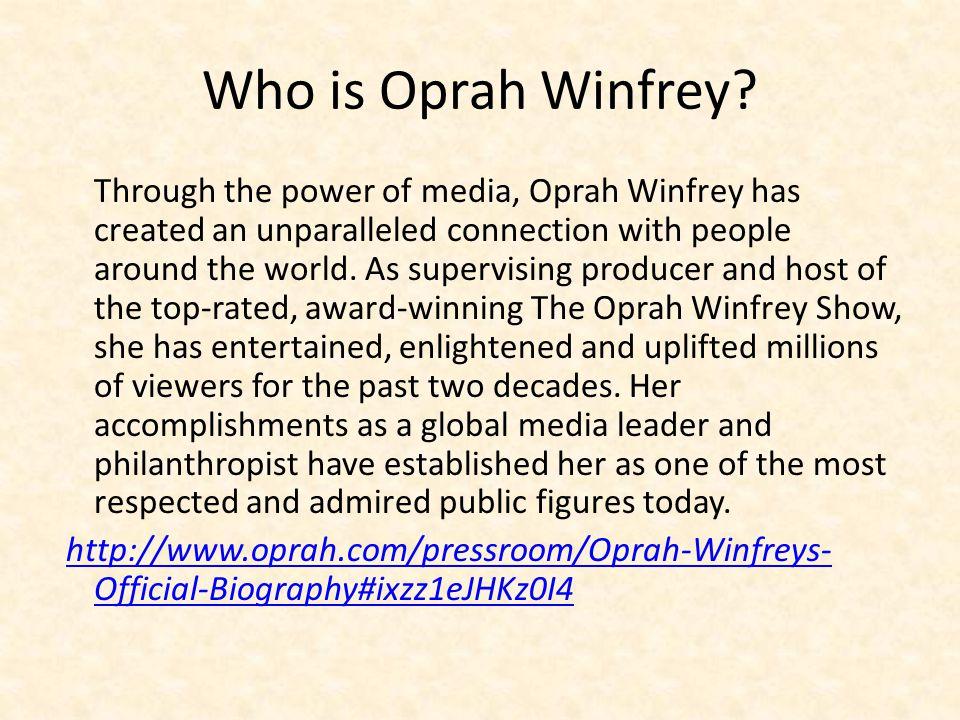 Background Information Oprah was born in Kosciusko Mississippi on January 29 th, 1954