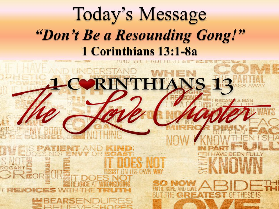 """Today's Message """"Don't Be a Resounding Gong!"""" 1 Corinthians 13:1-8a"""