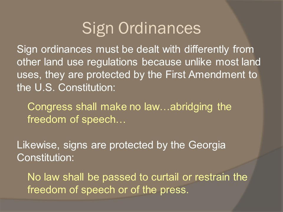 Sign ordinances must be dealt with differently from other land use regulations because unlike most land uses, they are protected by the First Amendment to the U.S.