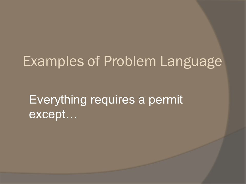 Everything requires a permit except… Examples of Problem Language