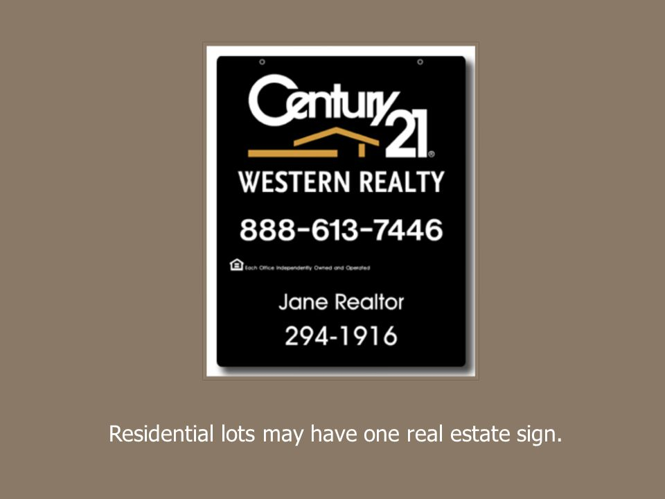 Residential lots may have one real estate sign.