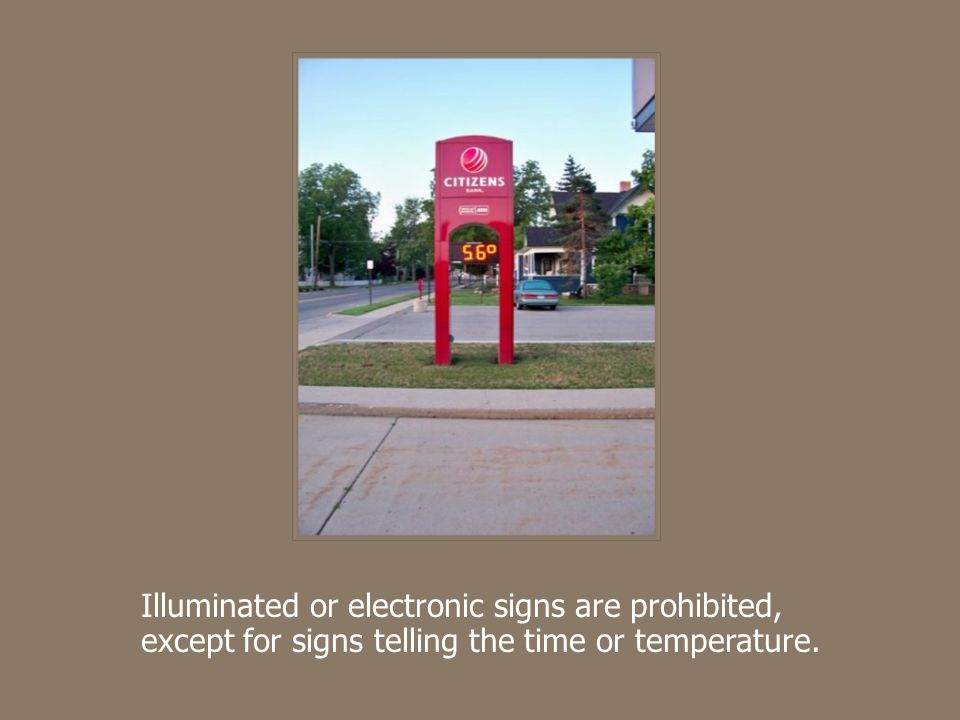 Illuminated or electronic signs are prohibited, except for signs telling the time or temperature.