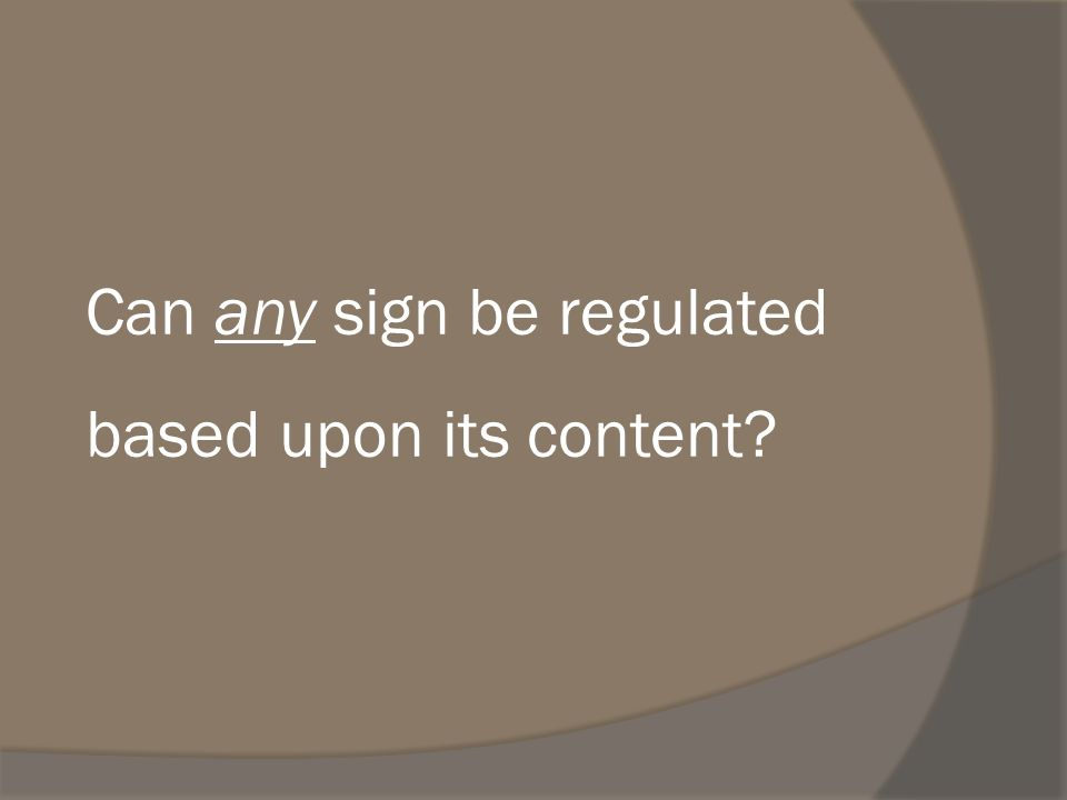 Can any sign be regulated based upon its content