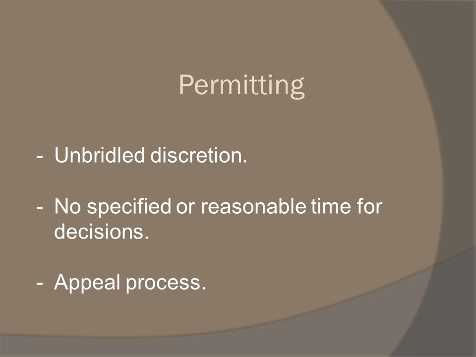 -Unbridled discretion. -No specified or reasonable time for decisions. -Appeal process. Permitting