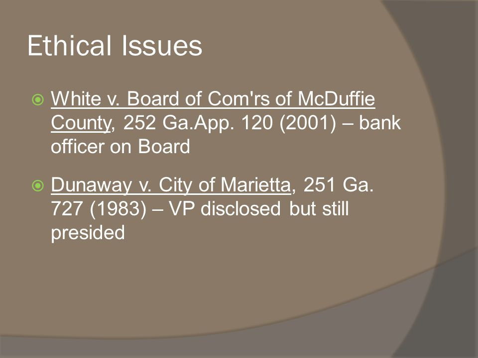 Ethical Issues  White v. Board of Com rs of McDuffie County, 252 Ga.App.