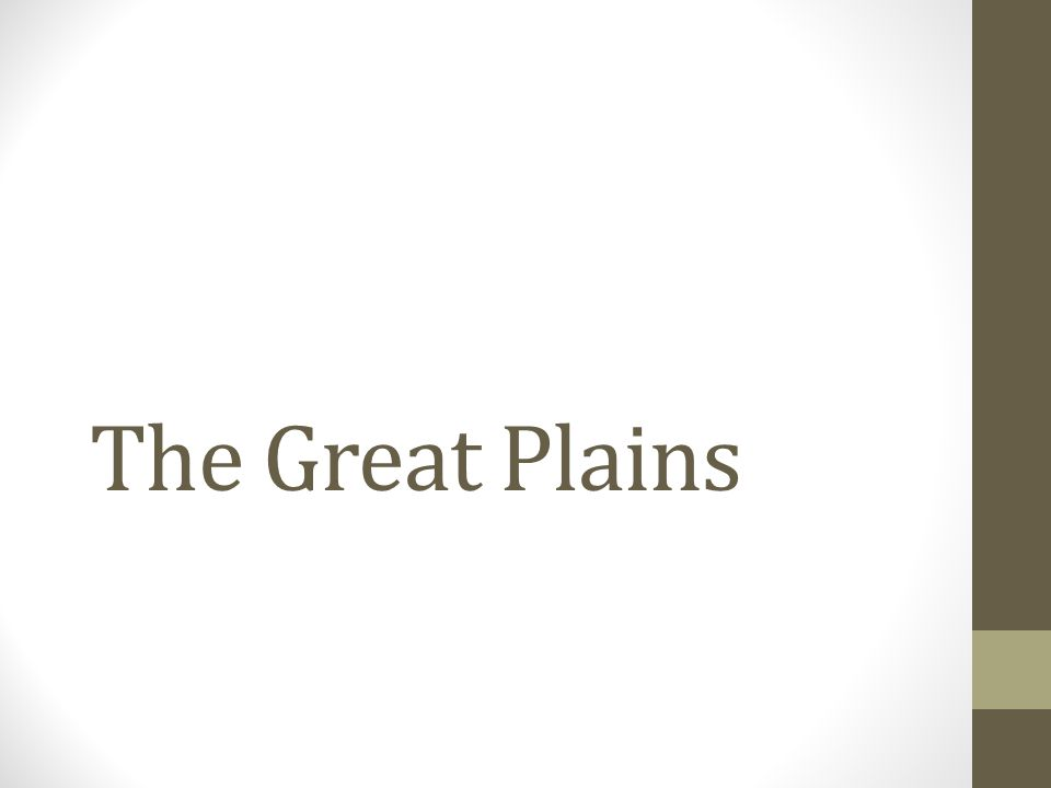 What is the Great Plains.1.The Great Plains is a region in the central United States.