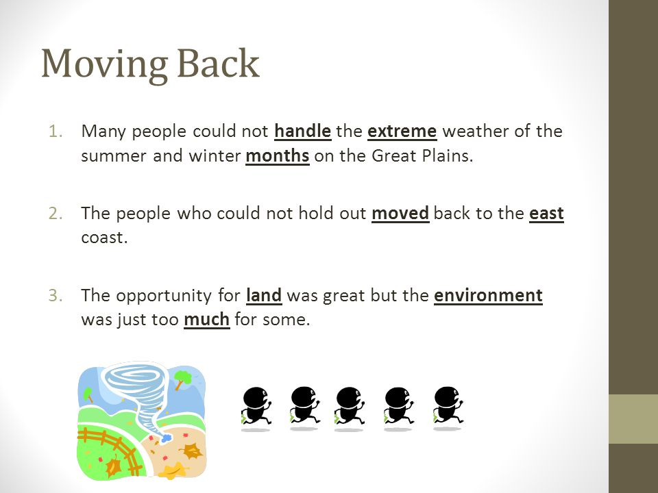 Moving Back 1.Many people could not handle the extreme weather of the summer and winter months on the Great Plains.