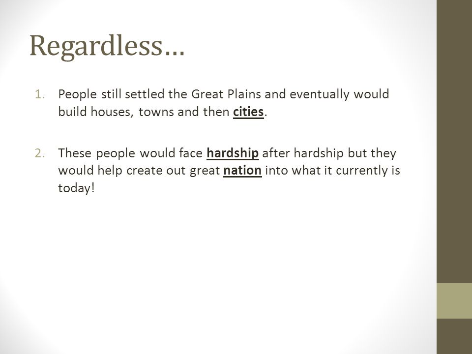 Regardless… 1.People still settled the Great Plains and eventually would build houses, towns and then cities.