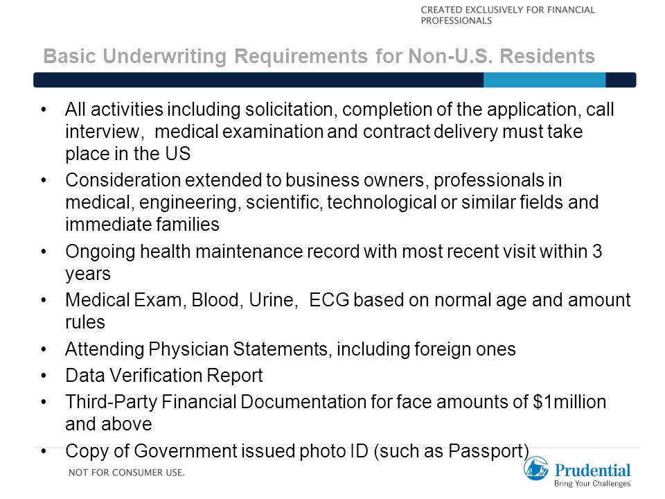 Basic Underwriting Requirements for Non-U.S. Residents All activities including solicitation, completion of the application, call interview, medical e