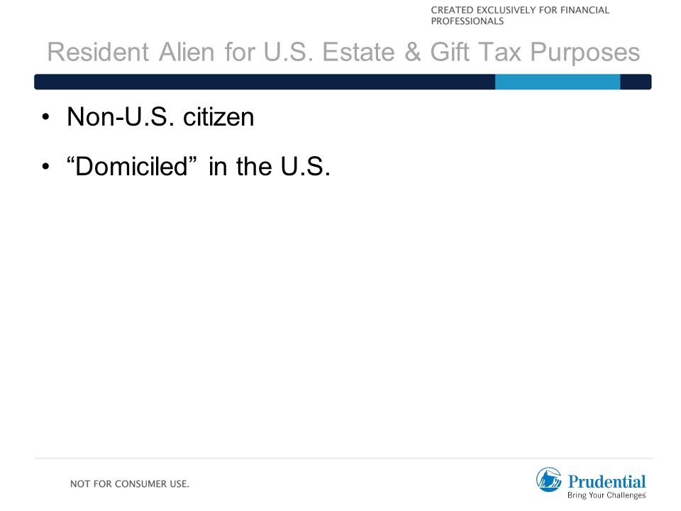 "Resident Alien for U.S. Estate & Gift Tax Purposes Non-U.S. citizen ""Domiciled"" in the U.S."