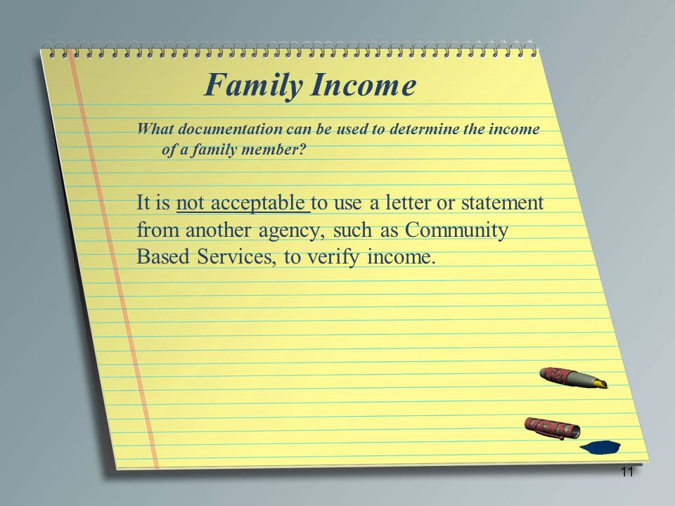 Family Income What documentation can be used to determine the income of a family member? It is not acceptable to use a letter or statement from anothe