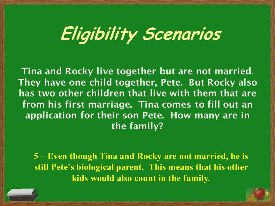 Eligibility Scenarios Tina and Rocky live together but are not married. They have one child together, Pete. But Rocky also has two other children that