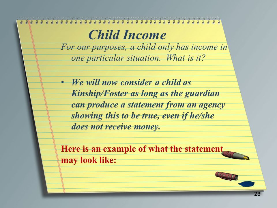 Child Income For our purposes, a child only has income in one particular situation. What is it? We will now consider a child as Kinship/Foster as long