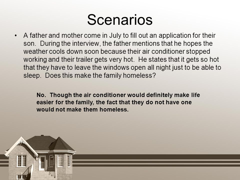 Scenarios A father and mother come in July to fill out an application for their son. During the interview, the father mentions that he hopes the weath
